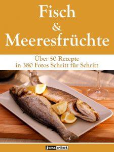 Fisch & Meeresfrüchte: Über 50 Rezepte in 380 Fotos Schritt für Schritt