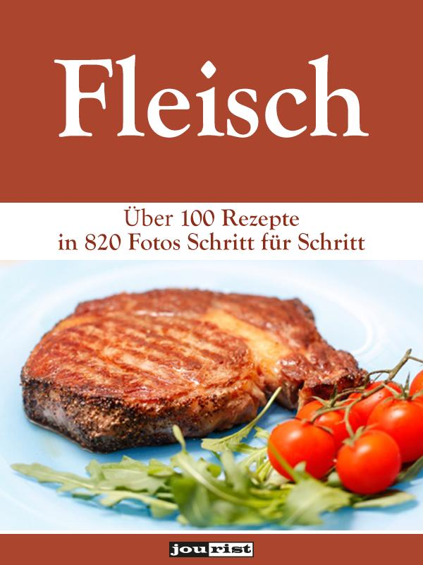Fleisch: Über 100 Rezepte in 820 Fotos Schritt für Schritt