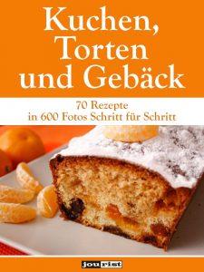 Kuchen, Torten und Gebäck: 70 Rezepte in 600 Fotos Schritt für Schritt